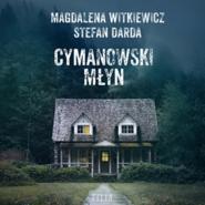 okładka Cymanowski Młyn, Audiobook | Magdalena Witkiewicz