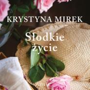 okładka Słodkie życie, Audiobook | Krystyna Mirek