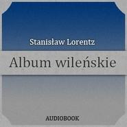 okładka Album wileńskie, Audiobook   Lorentz Stanisław