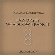 okładka Faworyty władców Francji, Audiobook   Dackiewicz Jadwiga