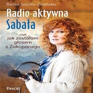 okładka Radio-aktywna Sabała, czyli jak zostałam głosem Zakopanego, Audiobook | Sabała Zielińska Beata