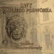 okładka Lwy mojego podwórka, Audiobook | Abramow-Newerly Jarosław