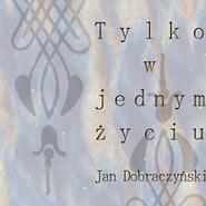 okładka Tylko w jednym życiu, Audiobook   Dobraczyński Jan