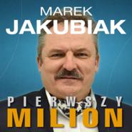 okładka Pierwszy milion. Jak zaczynali: Marek Jakubiak, Dariusz Miłek, Wojciech Kruk i inni., Audiobook | Rajewski Maciej