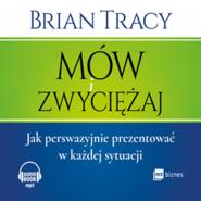 okładka Mów i zwyciężaj. Jak perswazyjnie prezentować w każdej sytuacji, Audiobook | Brian Tracy