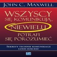 okładka Wszyscy się komunikują, niewielu się porozumiewa, Audiobook | C. Maxwell John