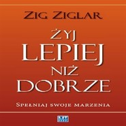 okładka Żyj lepiej niż dobrze, Audiobook   Zig  Ziglar