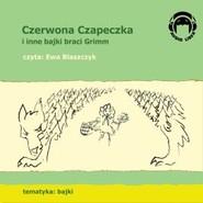 okładka Czerwona Czapeczka i inne bajki braci Grimm, Audiobook | Bracia Grimm