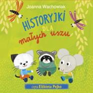 okładka Historyjki dla małych uszu, Audiobook | Joanna  Wachowiak