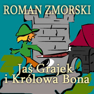 okładka Jaś Grajek i królowa Bona, Audiobook | Zmorski Roman
