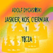 okładka Jaskier, Kos, Cierniak i Tęcza, Audiobook | Adolf Dygasiński