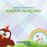 okładka Kukuryku na ręczniku, Audiobook | Maria  Kownacka
