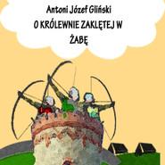 okładka O królewnie zaklętej w żabę, Audiobook | Józef Gliński Antoni