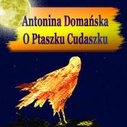 okładka O Ptaszku Cudaszku, Audiobook | Antonina Domańska