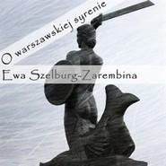 okładka O warszawskiej syrenie, Audiobook | Szelburg-Zarembina Ewa