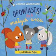 okładka Opowiastki dla małych uszu, Audiobook | Joanna  Wachowiak