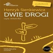 okładka Dwie drogi, Audiobook | Henryk Sienkiewicz