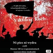 okładka Ni pies, ni wydra - czyli Marzec'68 we wspomnieniach warszawskiej studentki, Audiobook | Korb Viktoria