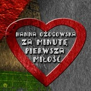 okładka Za minutę pierwsza miłość, Audiobook | Ożogowska Hanna