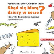 okładka Skąd się biorą dziury w serze?, Audiobook | Petra Maria Schmitt, Christian Dreller