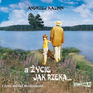 okładka A życie jak rzeka, Audiobook   Andrzej Kalinin