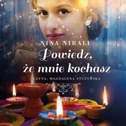 okładka Powiedz, że mnie kochasz, Audiobook | Nina Nirali