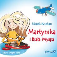 okładka Martynika i Biała Wyspa, Audiobook | Marek Kochan