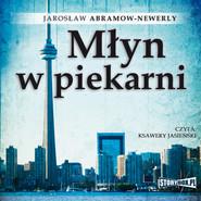 okładka Młyn w piekarni, Audiobook | Jarosław Abramow-Newerly