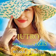 okładka JUTRO ZACZYNA SIĘ DZIŚ, Audiobook | Roma J. Fiszer