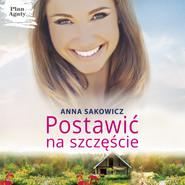 okładka POSTAWIĆ NA SZCZĘŚCIE, Audiobook | Anna Sakowicz
