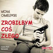 okładka Zrobiłbym coś złego, Audiobook | Michał Chmielewski