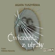 okładka Ćwiczenia z utraty, Audiobook | Agata Tuszyńska