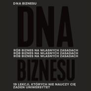 okładka DNA biznesu. Rób biznes na własnych zasadach. 19 lekcji, których nie nauczy Cię żaden uniwersytet, Audiobook   Anna Urbańska