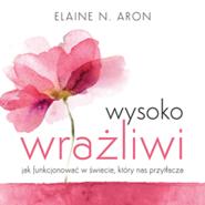 okładka Wysoko wrażliwi. Jak funkcjonować w świecie, który nas przytłacza, Audiobook | N. Aron Elaine