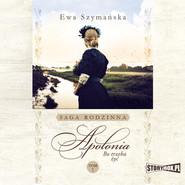 okładka Bo trzeba żyć. Tom 1. Apolonia, Audiobook | Ewa Szymańska