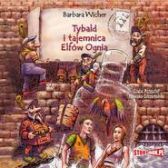 okładka Tybald i tajemnica Elfów Ognia, Audiobook | Barbara Wicher