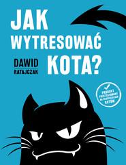 okładka Jak wytresować kota?, Audiobook | Dawid Ratajczak