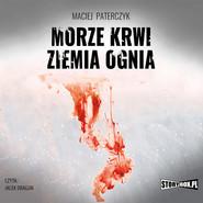 okładka Morze krwi, ziemia ognia, Audiobook | Maciej Paterczyk