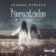 okładka Nierozdzielne, Audiobook | Joanna Pypłacz