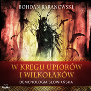 okładka W kręgu upiorów i wilkołaków. Demonologia słowiańska, Audiobook   Baranowski Bohdan