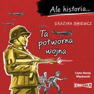 okładka Ale historia... Ta potworna wojna, Audiobook | Grażyna Bąkiewicz