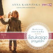 okładka Rodzinne roszady. Tom 1. Szukając przystani, Audiobook | Anna Karpińska