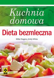 okładka Kuchnia domowa. Dieta bezmleczna, Ebook | Miller Rogers, Emily White