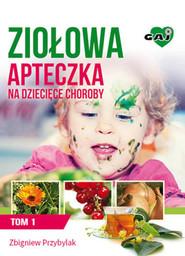 okładka Ziołowa Apteczka na Dziecięce Choroby t. 1, Ebook   Zbigniew Przybylak