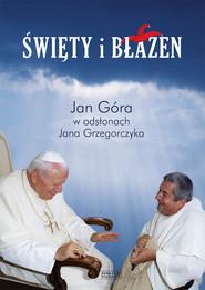 okładka Święty i błazen. . Jan Góra w odsłonach Jana Grzegorczyka, Ebook | Jan Grzegorczyk, Jan Góra