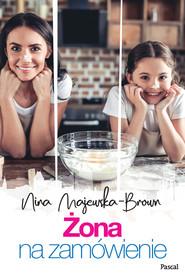 okładka Żona na zamówienie, Ebook | Nina Majewska-Brown