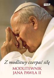 okładka Z modlitwy czerpać siłę. Modlitewnik Jana Pawła II, Ebook   Jan Paweł II