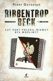 okładka Ribbentrop-Beck. Czy pakt Polska-Niemcy był możliwy?, Ebook | Piotr  Gursztyn