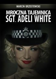 okładka Mroczna tajemnica Sgt. Adeli White, Ebook | Marcin Brzostowski