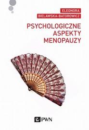 okładka Psychologiczne aspekty menopauzy, Ebook | Eleonora  Bielawska-Batorowicz